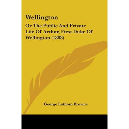 Wellington : Or the Public and Private Life of Arthur, First Duke of Wellington (Mt Wellington)