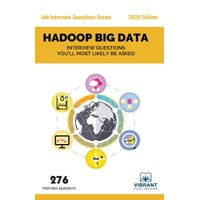 Job Interview Questions: Hadoop Big Data Interview Questions You'll Most Likely Be Asked (Paperback)