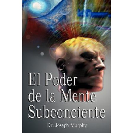 El Poder de la Mente Subconsciente ( the Power of the Subconscious Mind (Vendele Ala Mente No A La Gente)