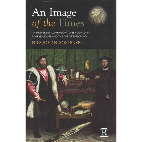 An Image of the Times: An Irreverent Companion to Ben Jonson's Four Humours and the Art of Diplomacy