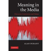 Meaning in the Media: Discourse, Controversy and Debate (Paperback)