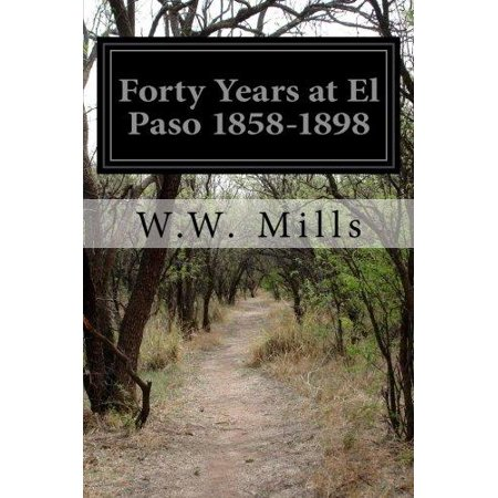 Forty Years At El Paso 1858 1898