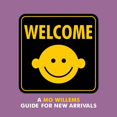 Welcome  A Mo Willems Guide For New Arrivals
