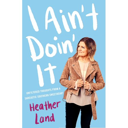 I Ain't Doin' It : Unfiltered Thoughts From a Sarcastic Southern (Sweetheart Sweet)