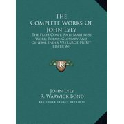 The Complete Works of John Lyly : The Plays Con't; Anti-Martinist Work; Poems; Glossary and General Index V3 (Large Print Edition)