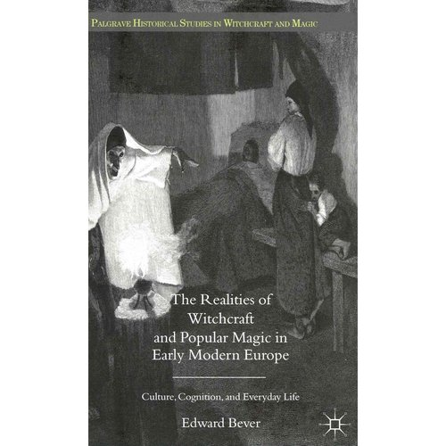 The Realities of Witchcraft and Popular Magic in Early Modern Europe: Culture, Cognition, and Everyday Life