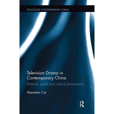 Television Drama in Contemporary China : Political, Social and Cultural