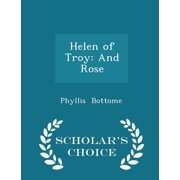 Helen of Troy : And Rose - Scholar's Choice Edition