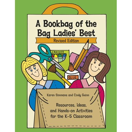 A Bookbag of the Bag Ladies' Best : Resources, Ideas, and Hands-On Activities for the K-5