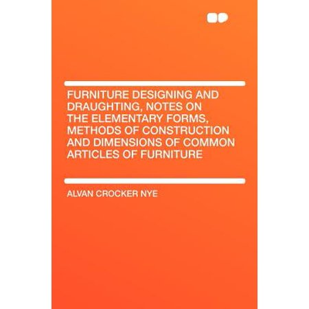 Notes Form - Furniture Designing and Draughting, Notes on the Elementary Forms, Methods of Construction and Dimensions of Common Articles of Furniture