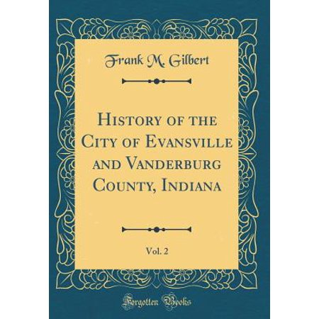 History of the City of Evansville and Vanderburg County, Indiana, Vol. 2 (Classic Reprint) for $<!---->