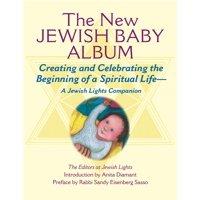 New Jewish Baby Album : Creating and Celebrating the Beginning of a Spiritual Life--A Jewish Lights Companion