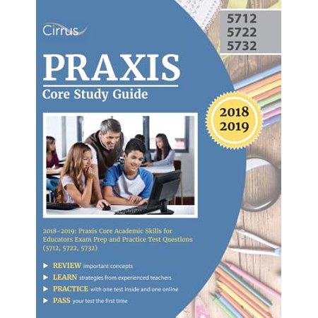 Praxis Core Study Guide 2018-2019 : Praxis Core Academic Skills for Educators Exam Prep and Practice Test Questions (5712, 5722, (Core Academic Skills For Educators Practice Test)