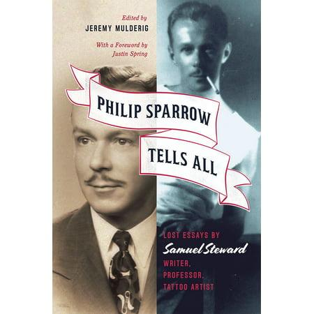 Philip Sparrow Tells All : Lost Essays by Samuel Steward, Writer, Professor, Tattoo