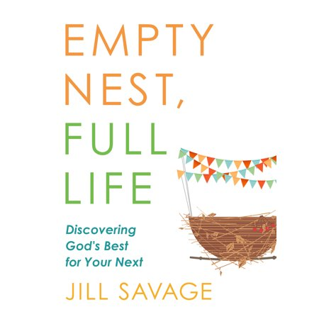 Empty Nest, Full Life : Discovering God's Best for Your