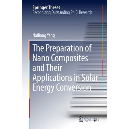 The Preparation of Nano Composites and Their Applications in Solar Energy Conversion - (The Conversion Of Solar Energy To Chemical Energy)
