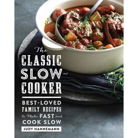 The Classic Slow Cooker: Best-Loved Family Recipes to Make Fast and Cook Slow -
