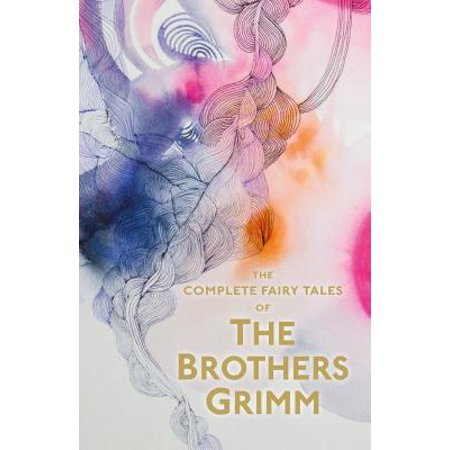 The Complete Illustrated Fairy Tales of the Brothers Grimm (Grimm Brothers Tales)