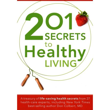 201 Secrets to Healthy Living: A Treasury of Life-Saving Health Secrets from 27 Health-Care Experts (Paperback)