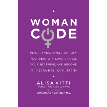 Womancode : Perfect Your Cycle, Amplify Your Fertility, Supercharge Your Sex Drive, and Become a Power Source ()