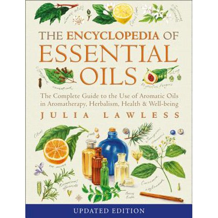 Encyclopedia of Essential Oils: The Complete Guide to the Use of Aromatic Oils in Aromatherapy, Herbalism, Health and Well-Being (Well Being Aromatherapy)
