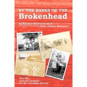 By the Banks of the Brokenhead : One Life, and One Summer, on the Canadian Prairie