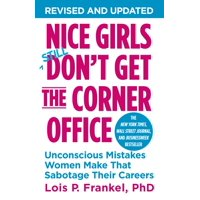 Nice Girls Don't Get the Corner Office : Unconscious Mistakes Women Make That Sabotage Their Careers