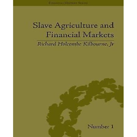 Slave Agriculture And Financial Markets In Antebellum America  The Bank Of The United States In Mississippi 1831 1852