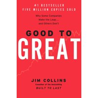 Good to Great: Good to Great: Why Some Companies Make the Leap...and Others Don't (Hardcover)