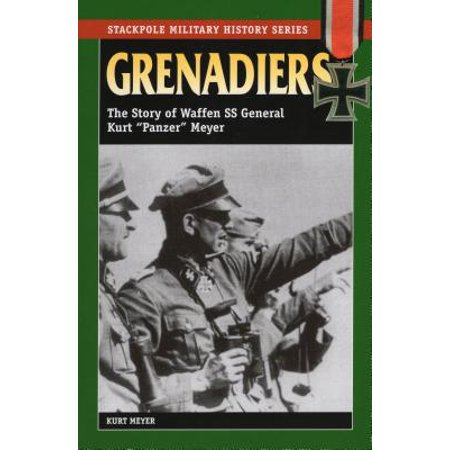 Grenadiers : The Story of Waffen SS General Kurt