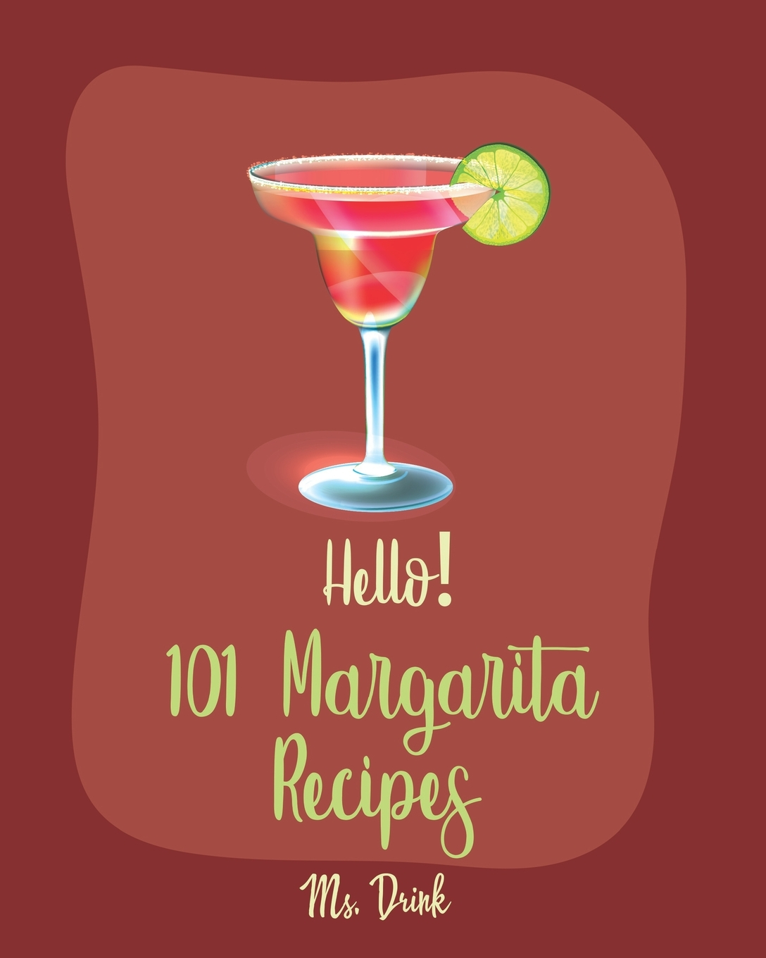 Margarita Recipes Hello 101 Margarita Recipes Best Margarita Cookbook Ever For Beginners Tequila Cocktail Recipe Book Frozen Cocktail Recipe Book Summer Cocktails Cookbook Keto Cocktail Recipe Paperback Walmart Com Walmart Com