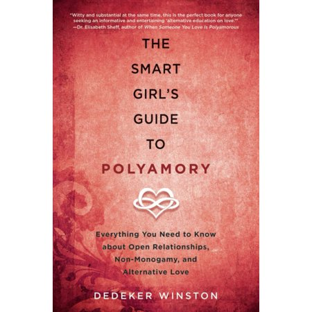 The Smart Girl's Guide to Polyamory : Everything You Need to Know About Open Relationships, Non-Monogamy, and Alternative Love - Everything Girl