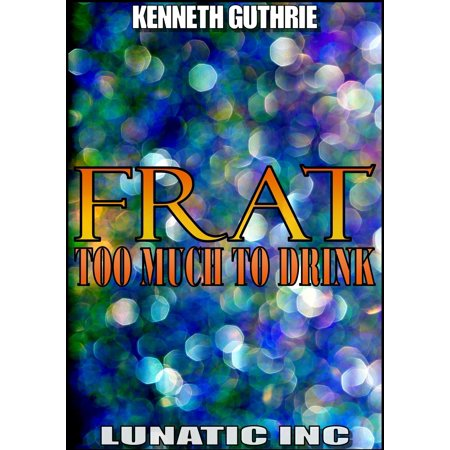 FRAT: Too Much To Drink - eBook