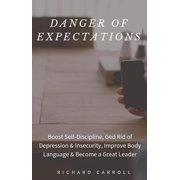 Danger of Expectations: Boost Self-Discipline, Ged Rid of Depression & Insecurity, Improve Body Language & Become a Great Leader - eBook