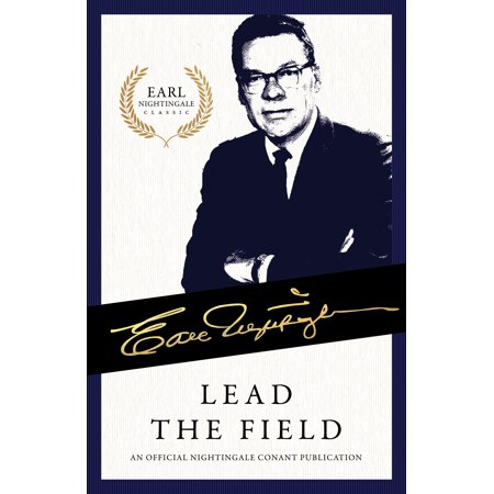 Lead the Field : An Official Nightingale Conant (Earl Nightingale Lead The Field Part 1)