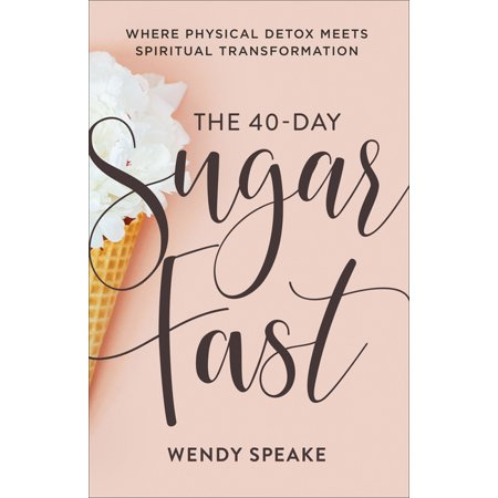 The 40-Day Sugar Fast : Where Physical Detox Meets Spiritual Transformation (Paperback)