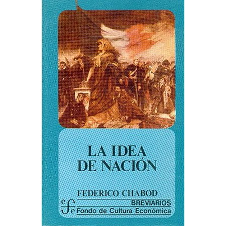 La idea de nacion (Breviarios) (Spanish Edition) [Dec 31, 1987] Chabod, Federico - Door Dec Ideas