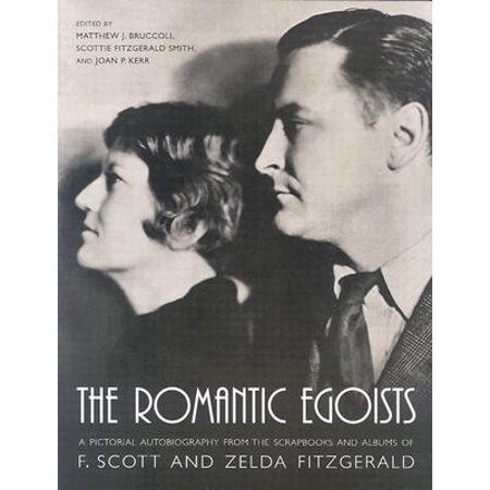 The Romantic Egoists : A Pictorial Autobiography from the Scrapbooks and Albums of F. Scott and Zelda (Scout Album)