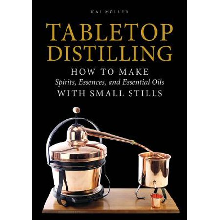 Tabletop Distilling : How to Make Spirits, Essences, and Essential Oils with Small (Small Essence)