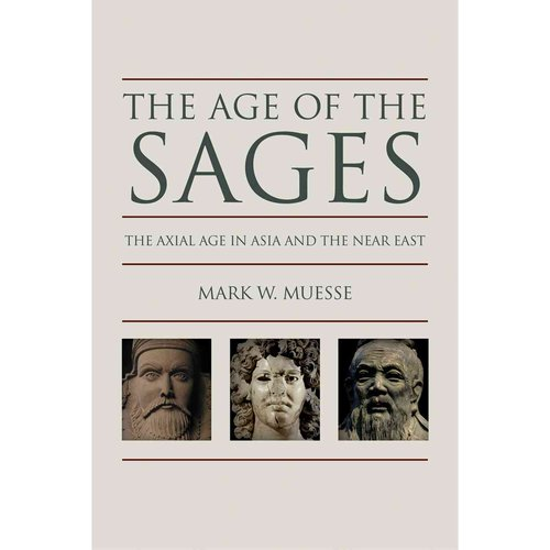 The Age of the Sages: The Axial in Asia and the Near East