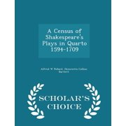 A Census of Shakespeare's Plays in Quarto 1594-1709 - Scholar's Choice Edition