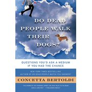 Do Dead People Walk Their Dogs? : Questions You'd Ask a Medium If You Had the Chance