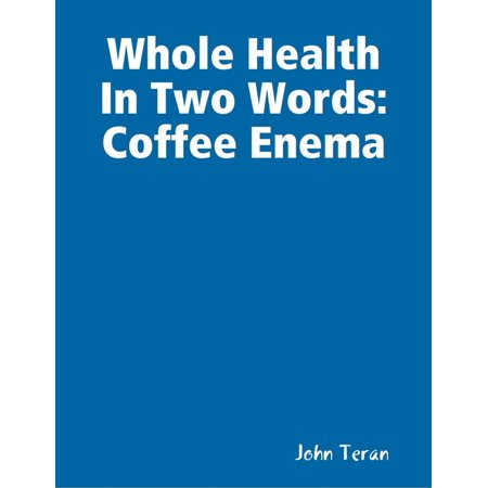 Whole Health In Two Words, Coffee Enema - eBook
