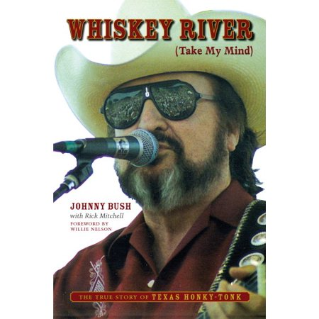 Whiskey River (Take My Mind) : The True Story of Texas