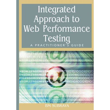 Integrated Approach To Web Performance Testing  A Practitioners Guide