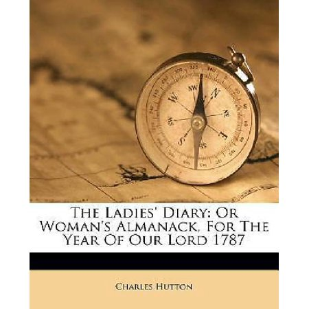 The Ladies' Diary: Or Woman's Almanack, For The Year Of Our Lord 1787