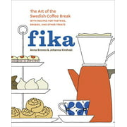 Fika : The Art of The Swedish Coffee Break, with Recipes for Pastries, Breads, and Other Treats [A Baking Book]