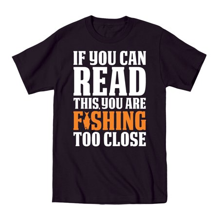 If You Can Read This Fishing Too Close Funny Father's Day Novelty  Mens T-Shirt (Fishing Novelties)