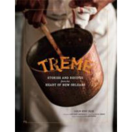 Treme  Stories And Recipes From The Heart Of New Orleans