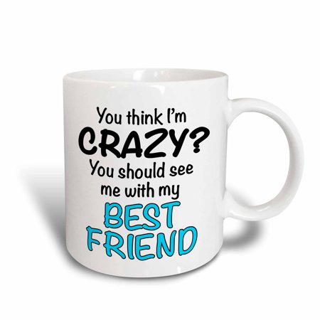 3dRose You think Im crazy you should see me with my best friend, Turquoise, Ceramic Mug, (Cute Gifts For My Best Friend)